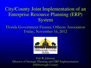 Eric R. Johnson Director of Strategic Planning and ERP Implementation Hillsborough County