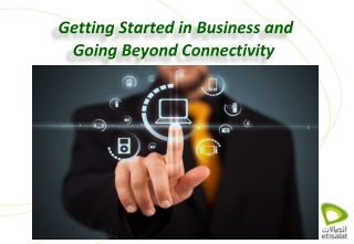 Getting Started in Business and  Going Beyond Connectivity