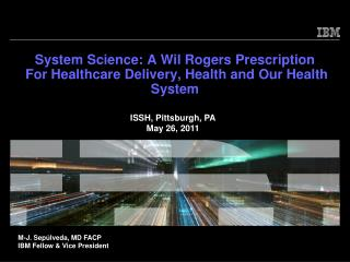System Science: A Wil Rogers Prescription  For Healthcare Delivery, Health and Our Health System