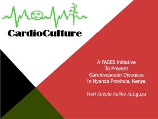A FACES Initiative  To  Prevent  Cardiovascular  Diseases  In  Nyanza Province,  Kenya Heri kuzuia kuliko kuuguza