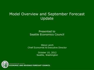 Model Overview and September Forecast Update  Presented to Seattle Economics Council