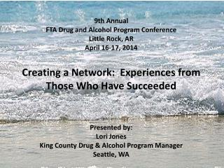 9th  Annual  FTA Drug and Alcohol Program Conference Little Rock, AR April 16-17, 2014 Creating a Network:  Experiences
