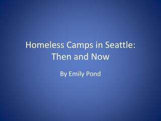 Homeless Camps in Seattle:  Then and Now