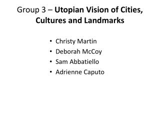 Group 3 –  Utopian Vision of Cities, Cultures and Landmarks
