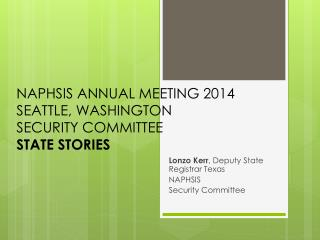 NAPHSIS ANNUAL MEETING 2014 SEATTLE, WASHINGTON SECURITY COMMITTEE STATE STORIES