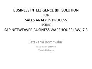 BUSINESS INTELLIGENCE (BI) SOLUTION  FOR  SALES ANALYSIS PROCESS USING  SAP NETWEAVER BUSINESS WAREHOUSE (BW) 7.3