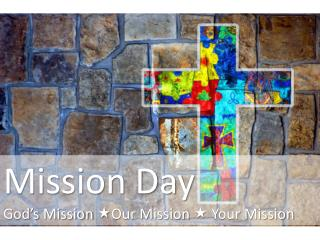 Mission Day God�s Mission  � Our Mission  �  Your Mission