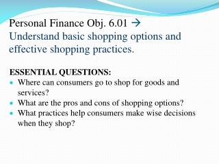 Personal Finance Obj. 6.01   Understand  basic shopping options and effective shopping practices .