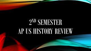 2 nd  Semester  AP US History review