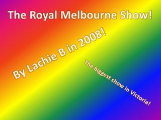 The Royal Melbourne Show!