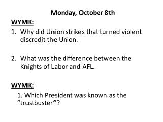 Monday, October 8th WYMK: Why did Union strikes that turned violent discredit the Union. What was the difference betwee
