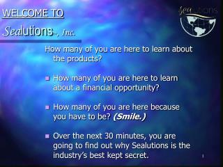 How many of you are here to learn about the products?  How many of you are here to learn about a financial opportunity?