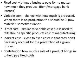 Fixed cost – things a business pays for no matter how much they produce. (Rent/mortgage bank interest)