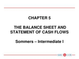 Chapter 5  The balance sheet and statement of cash flows Sommers – Intermediate I