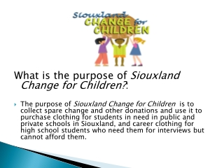 What is the purpose of  Siouxland  Change for Children? :