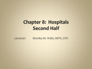 Chapter 8:  Hospitals  Second Half