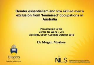 Gender  essentialism and  low skilled men�s  exclusion from  �feminised� occupations in  Australia