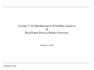 Lecture 2:  An  Introduction to Feasibility  Analysis  & Real Estate Process Project Overview