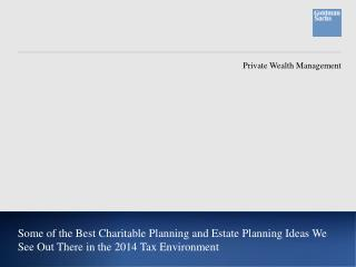 Some of the Best  Charitable Planning and Estate Planning Ideas  We See Out There in the 2014 Tax  Environment