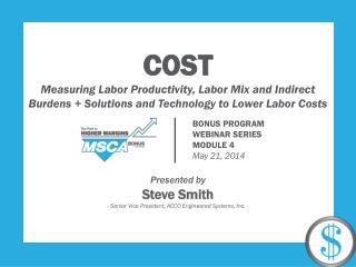 C OST Measuring Labor Productivity, Labor Mix and Indirect  Burdens + Solutions  and Technology to Lower Labor  Costs