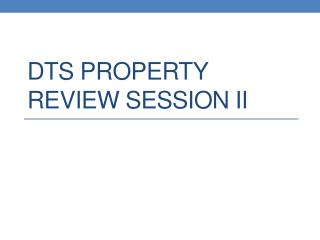 DTS Property Review Session II