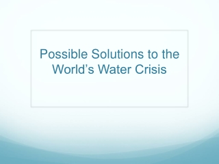 Possible  Solutions to the World's Water Crisis