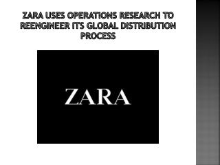 Zara  uses operations research to reengineer its  global  distribution process