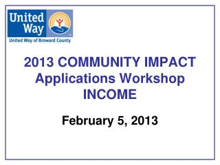 2013 COMMUNITY IMPACT Applications Workshop INCOME