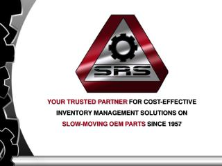 YOUR TRUSTED PARTNER  FOR COST-EFFECTIVE  INVENTORY MANAGEMENT SOLUTIONS ON  SLOW-MOVING  OEM  PARTS  SINCE 1957