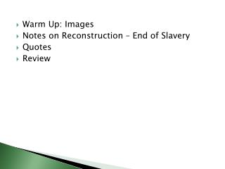 Warm Up: Images Notes on Reconstruction – End of Slavery Quotes Review