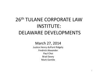 26 th  TULANE CORPORATE LAW INSTITUTE:  DELAWARE DEVELOPMENTS