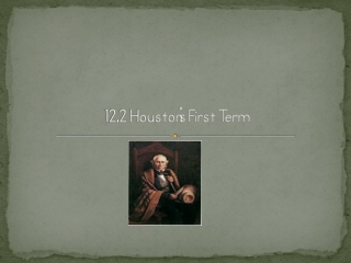 12.2 Houston�s First Term