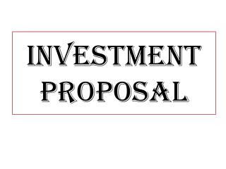 INVESTMENT PROPOSAL