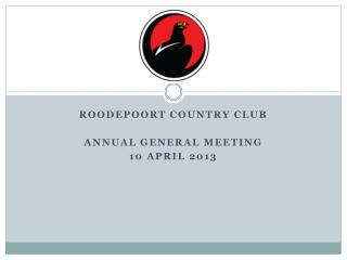 ROODEPOORT COUNTRY CLUB ANNUAL GENERAL MEETING 10 APRIL 2013
