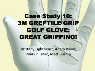 Case Study 10:  3M  GREPTILE GRIP  GOLF GLOVE :  GREAT  GRIPPING!