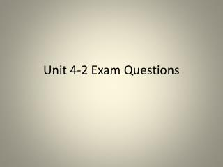 Unit 4-2  Exam Questions