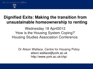 Dignified Exits: Making the transition from unsustainable homeownership to renting  Wednesday 18 April2012  'How is the