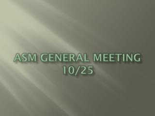 ASM General Meeting 10/25