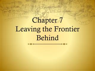 Chapter 7 Leaving the Frontier Behind