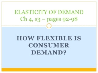 ELASTICITY OF DEMAND Ch 4, s3 – pages 92-98