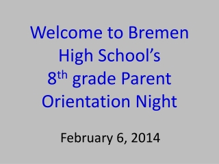 Welcome to Bremen  High School�s 8 th  grade Parent Orientation Night