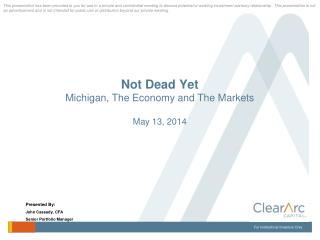 Not Dead Yet Michigan, The Economy and The Markets May 13, 2014