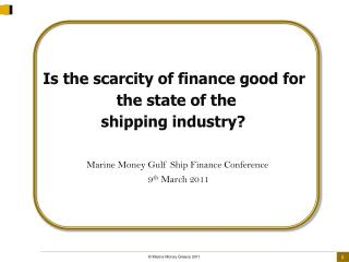 Is the scarcity of finance good for   the state of the  shipping industry? Marine Money Gulf Ship Finance Conference  9