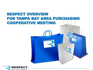 RESPECT OVERVIEW  FOR TAMPA BAY AREA PURCHASING  COOPERATIVE  MEETING