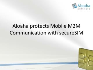 Aloaha protects Mobile M2M Communication with  s ecureSIM