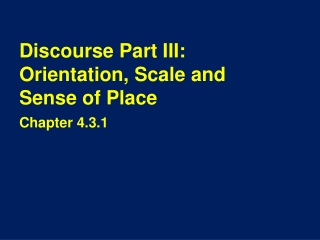 Discourse Part III: Orientation, Scale and Sense of Place