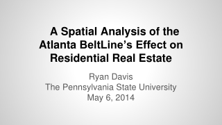 A Spatial Analysis of the  Atlanta  BeltLine's Effect on Residential Real Estate