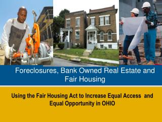 Foreclosures, Bank Owned Real Estate and Fair Housing