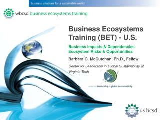 Business Ecosystems Training (BET) - U.S. Business Impacts & Dependencies Ecosystem Risks & Opportunities Barbara G. Mc