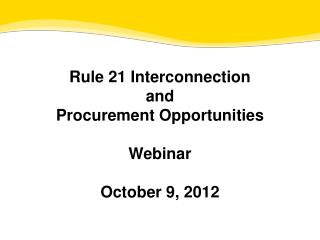 Rule 21 Interconnection  and  Procurement Opportunities Webinar October  9, 2012